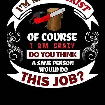 arborist this job gift novelty Birthday t-shirt by Chinaroo