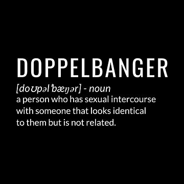 Doppelbanger a person who has sexual intercourse with someone identical by jp-trading