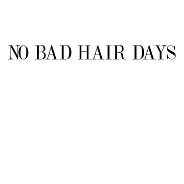No Bad Hair Days Hairdo Don't Care Funny T-Shirts by noirty