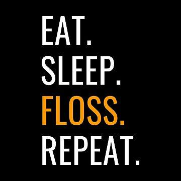 Eat Sleep Floss Repeat by jp-trading