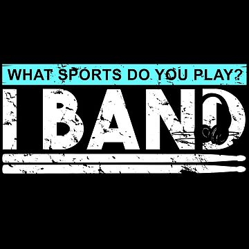 Which sport do you play? I play in a band by tamerch
