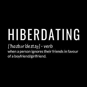 Hiberdating when a person ignores their friends for a boyfriend girlfriend by jp-trading
