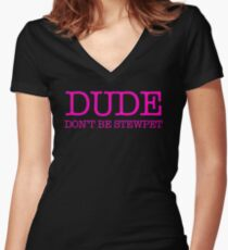 Dude Dont Be Stewpet Women's Fitted V-Neck T-Shirt