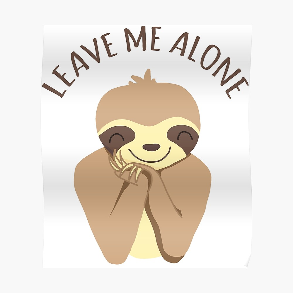 Funny leave me alone smiling sloth cartoon poster