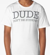 Dude Dont Be Stewpet Long T-Shirt