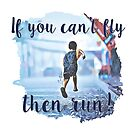 If you can't fly, then run by Zero81