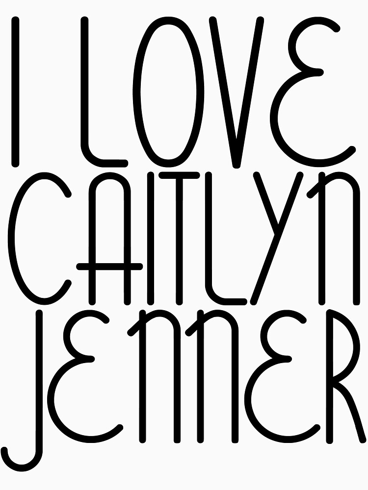 I LOVE CAITLYN JENNER [BLACK] by ZVCHWILLIAMS