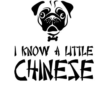 Pug - I know a little Chinese by goodtogotees