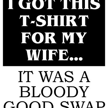 I Got This T-shirt For My Wife  by collection-life