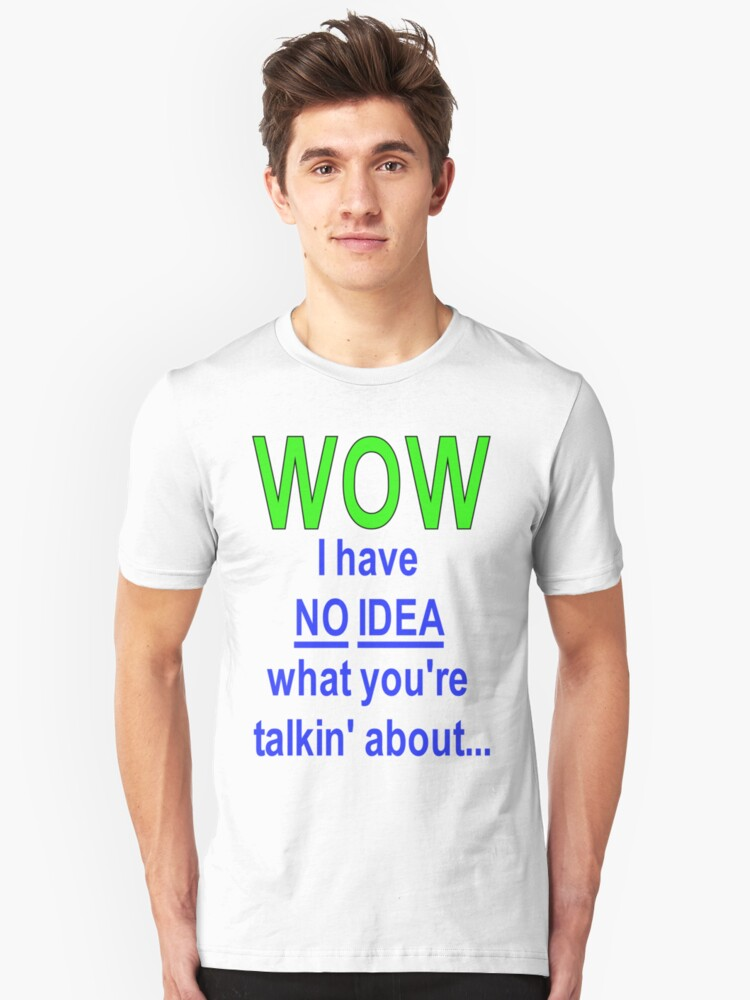 No Idea... Unisex T-Shirt Front