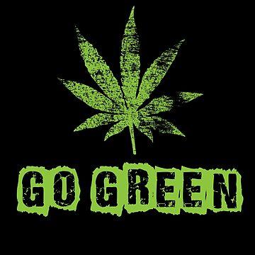 'Go Green Weed' Cool Marijuana  Weed Leaf Gift by leyogi