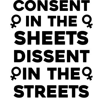 Consent In The Sheets Dissent In The Streets by dreamhustle