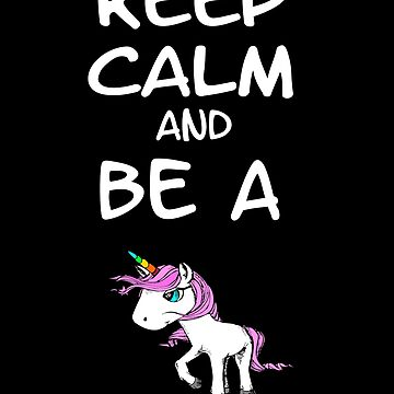 Keep Calm and Be a Unicorn by Daniel0603