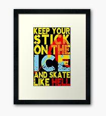 Keep Your Hockey Stick on the Ice Framed Print