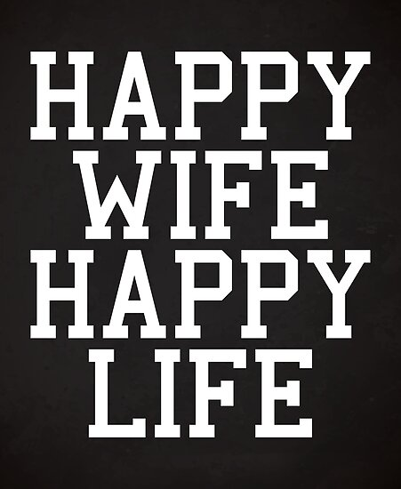 Happy Wife Happy Life Funny Quote Posters By Quarantine81 Redbubble