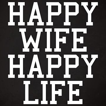 Happy Wife, Happy Life Funny Quote by quarantine81