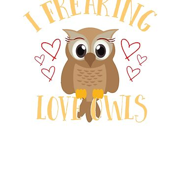 Funny I freaking Love Owls T-Shirt by mia1949