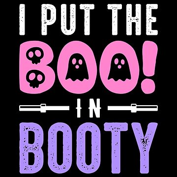 I Put The Boo In Booty by brogressproject