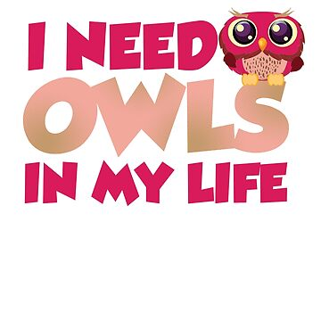 Funny I need Owls T-Shirt by mia1949
