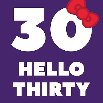 Funny 30th Birthday - Hello Thirty by SQWEAR