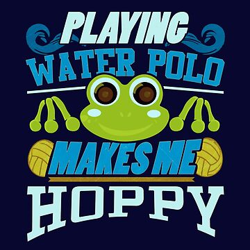 Playing Water Polo Makes Me Hoppy by highparkoutlet
