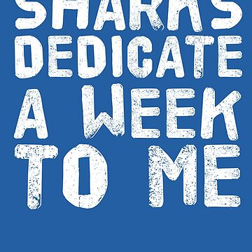 SHARKS DEDICATE A WEEK TO ME Art Funny Gift Idea by NBRetail