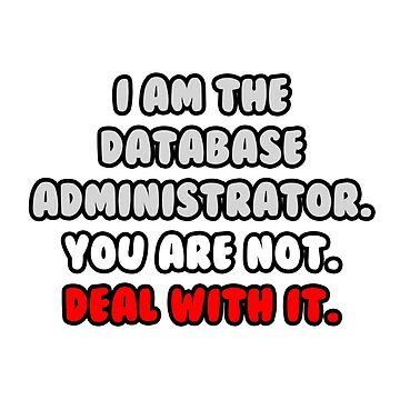I Am The Database Administrator. You Are Not. Deal With It. by TKUP22