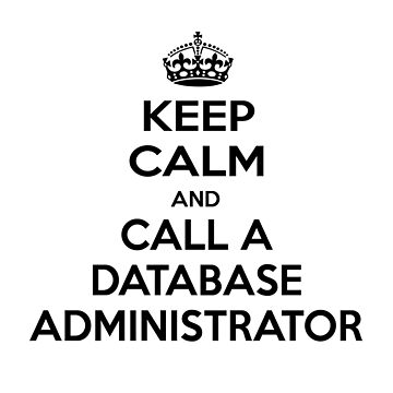 Keep Calm and Call A Database Administrator ... Funny DBA Gifts by TKUP22