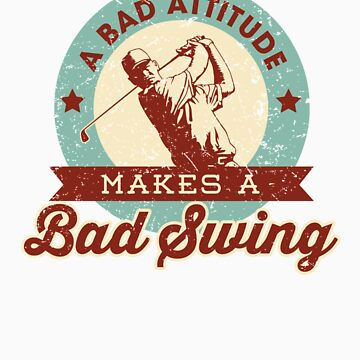 Funny Golf Gift A Bad Attitude Makes a Bad Swing by orangepieces
