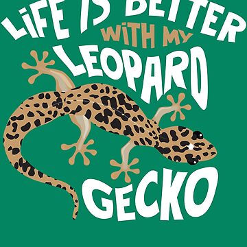 Cute Unique Life Is Better With My Leopard Gecko Art Gift by NBRetail