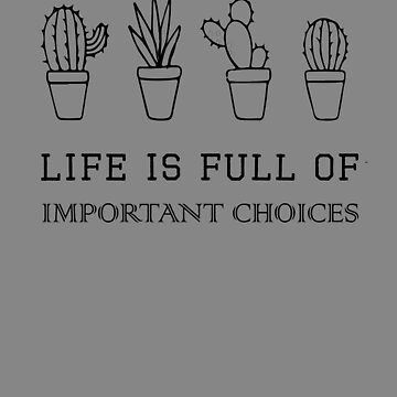 Top Fun Life is full of important choices Cactus Lover on light by LGamble12345