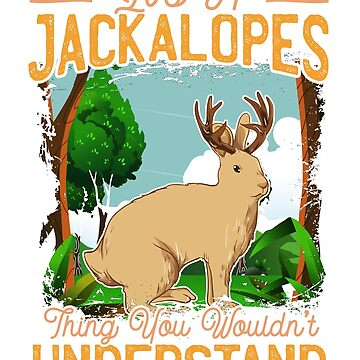It's A Jackalopes Thing -- You Wouldn't Understand by frittata