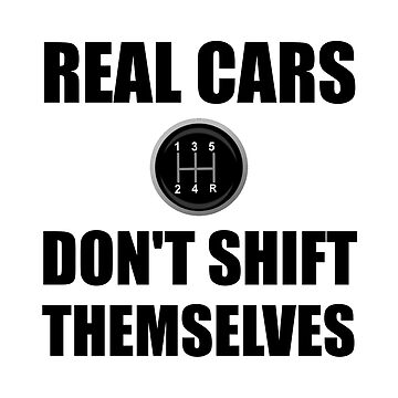 Real Cars Do Not Shift Themselves Funny by TheBestStore