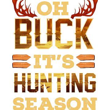 Oh Buck It's Hunting Season by frittata