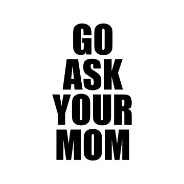 go ask your mom by indicap