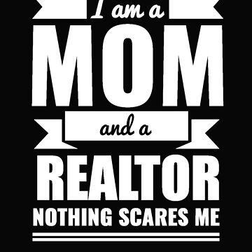 Mom Realtor Nothing Scares me Mama Mother's Day Graduation by losttribe
