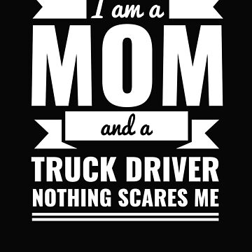 Mom Truck Driver Nothing Scares me Mama Mother's Day by losttribe