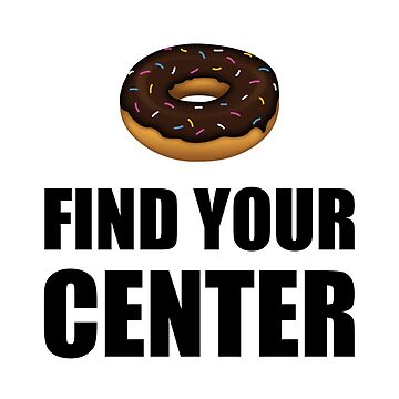 Donut Find Your Center Funny by TheBestStore