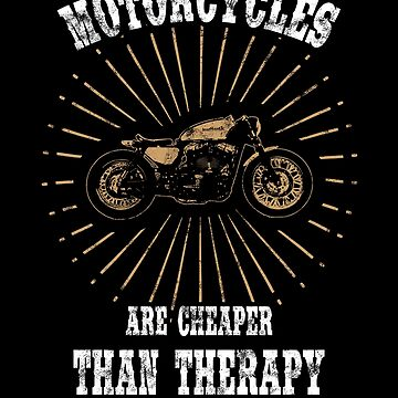 Motorcycles are cheaper than therapy - Cool Motorcycle Graphic by DennBa