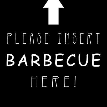 Please Fill In Barbecue Here - Funny Joke Slogan by DennBa
