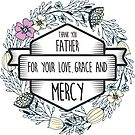 Christian Quote - Thank you Father for your love, grace and mercy by ChristianStore