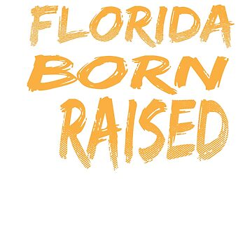 Florida Born and Raised T-Shirt by mia1949