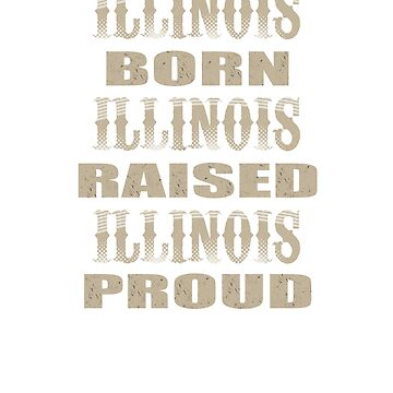 Illinois Born Raised And Proud T-Shirt by mia1949