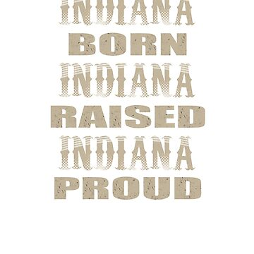 Indiana Born Raised And Proud T-Shirt by mia1949