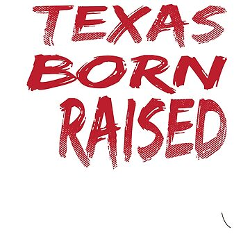 Texas Born And Raised T-Shirt by mia1949