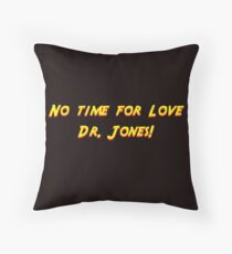 No time for love Dr. Jones! Throw Pillow