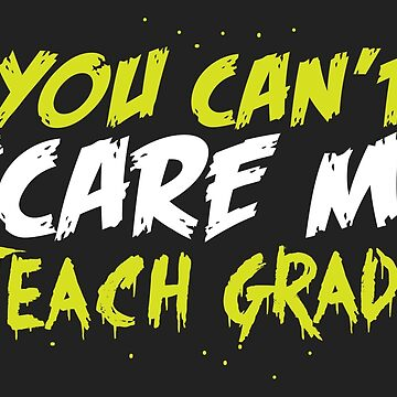 You can't SCARE ME! I Teach GRADE 1 awesome teacher costume by jazzydevil