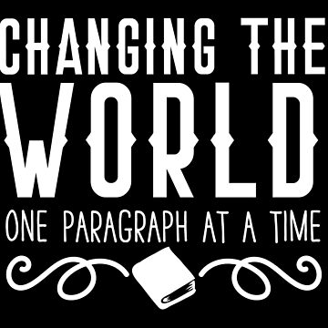Changing the WORLD One Paragraph at a time (ultimate writers shirt) by jazzydevil