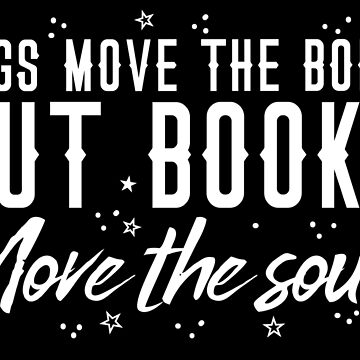 Legs move the body, But books move the SOUL by jazzydevil