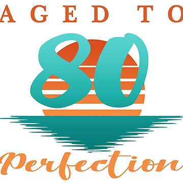 80 years old, 80th birthday, funny, humor, humorous, vintage, aged to perfection, saying, for men, for women by thepixelgarden